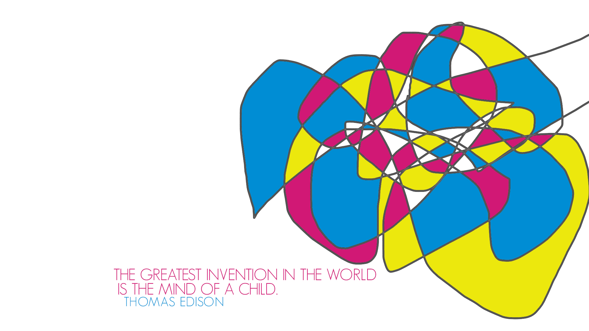 The greatest invention in the world is the mind of a child. Thomas Edison