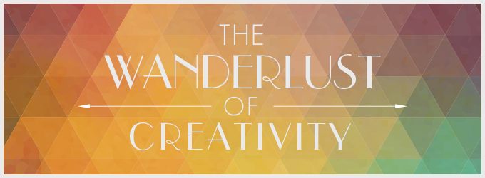 The Wanderlust of Creativity