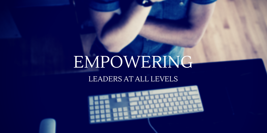 Empowering Leaders At All Levels