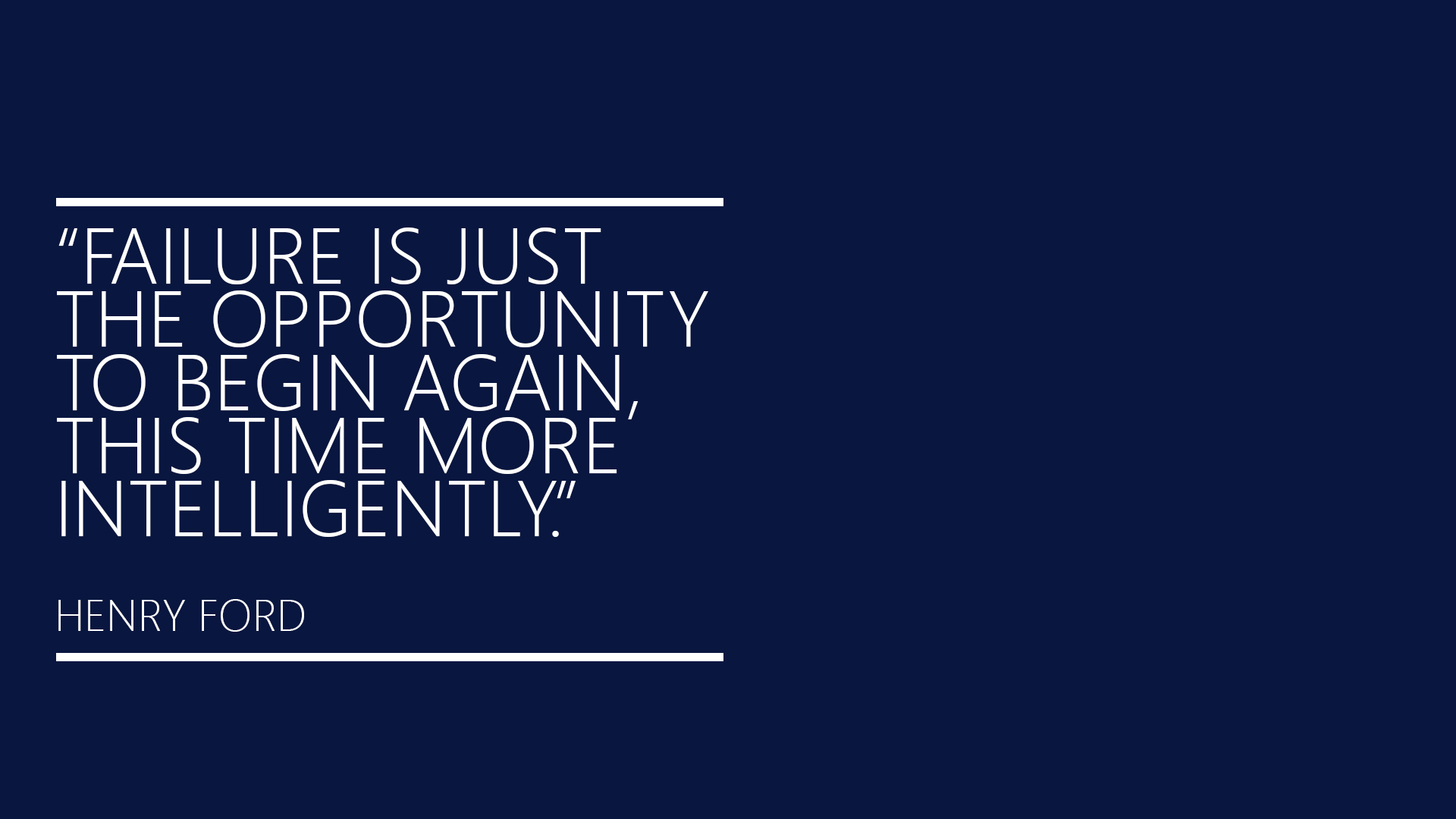 Failure is just the opportunity to begin again, this time more intelligently. Henry Ford