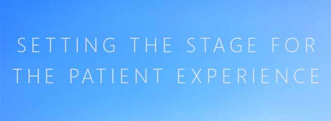 Setting the Stage for the Patient Experience