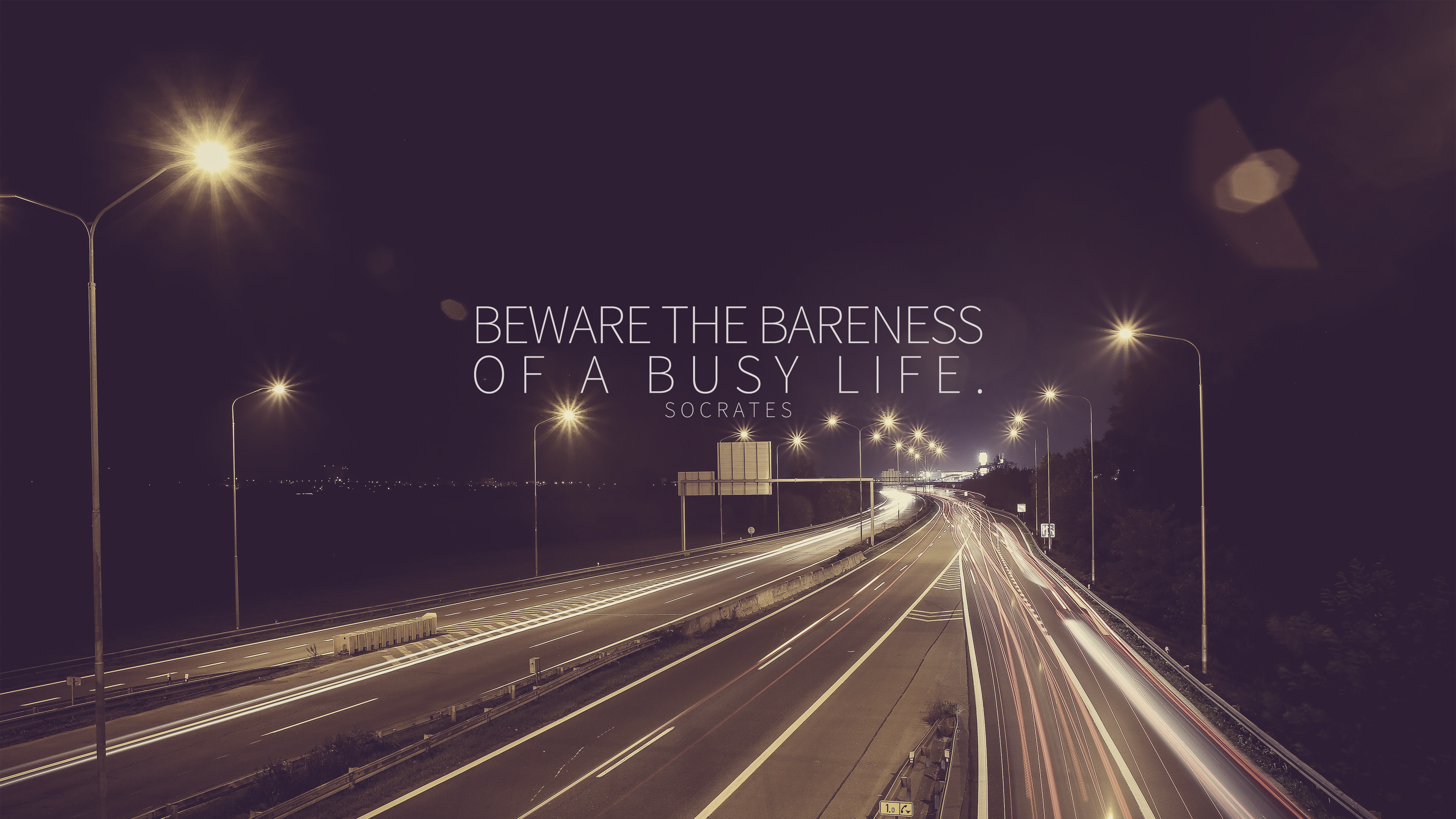 Beware the bareness of a busy life. Socrates