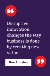 Disruptive innovation changes the way business is done by creating new value.