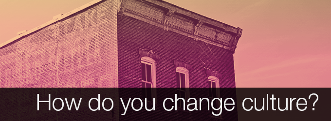 How do you change culture?