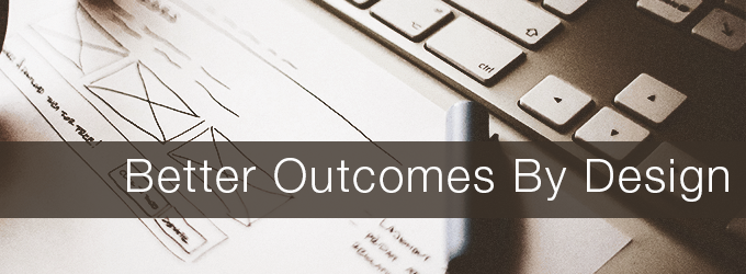 Better Outcomes By Design