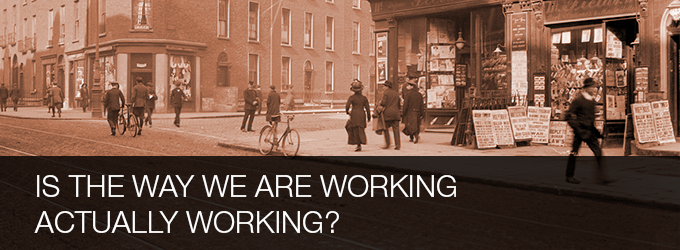 Is the way we are working actually working?