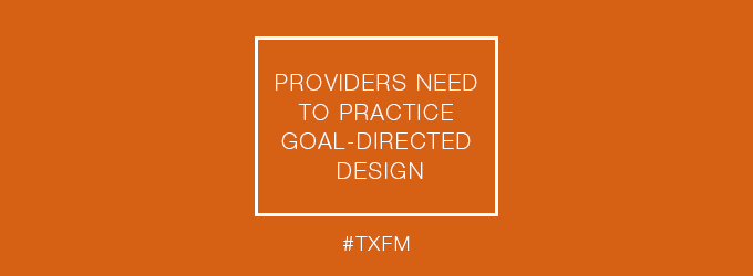 Providers Need to Practice Goal Directed Design