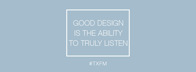 good design is the ability to listen