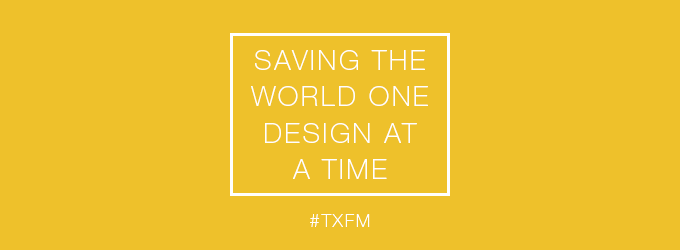 Saving the world one design at a time