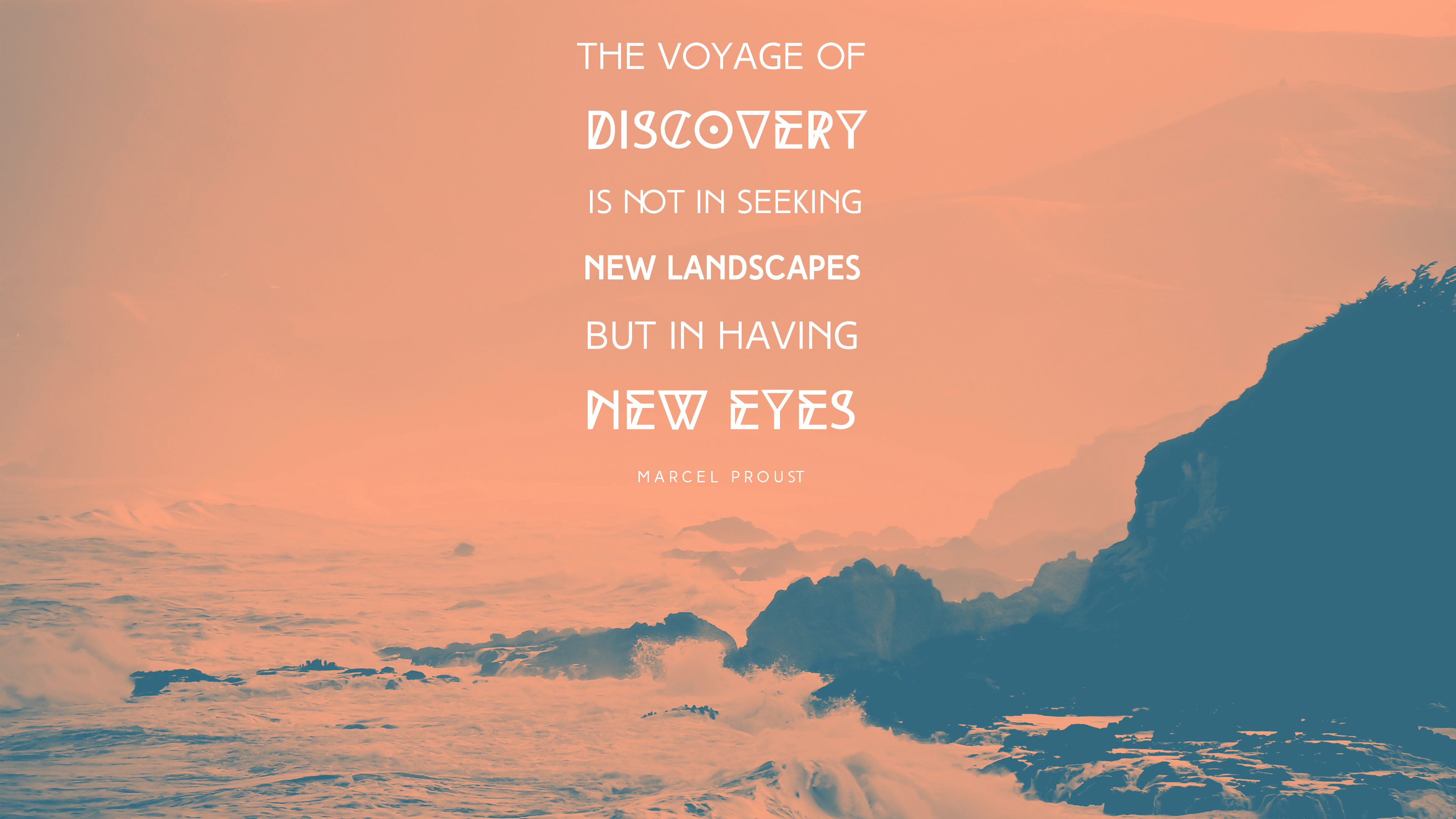 The voyage of discovery is not in seeing new landscapes but in having new eyes. Marcel P