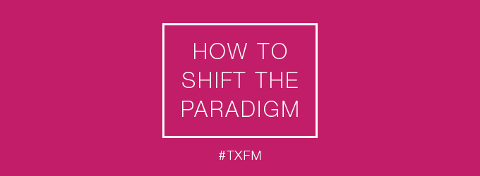 How to shift the paradigm