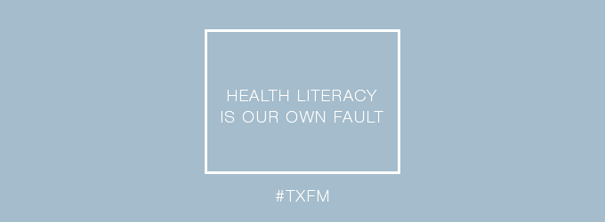 Health Literacy is our own fault