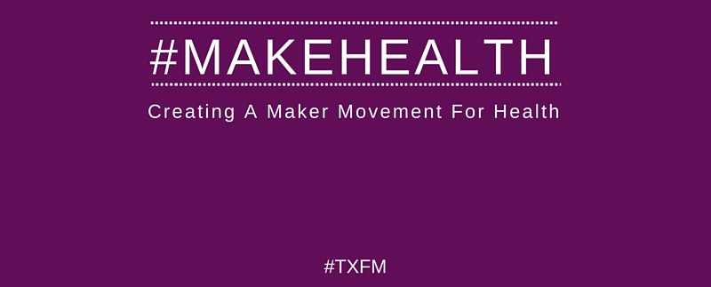 #MakeHealth - Maker Movement In Healthcare - Center of Innovation