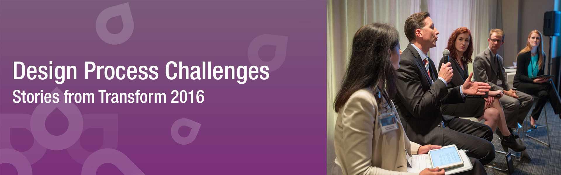 Transform Breakout Session Fuels Honest Dialogue about Design Process Challenges