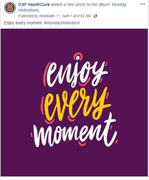 "A screenshot of a Facebook Post from OSF HealthCare. The post shares a text-only image that reads, ""enjoy every moment."" The post's text also reads, ""enjoy every moment"" so that screen readers can read the post for the visually impaired."