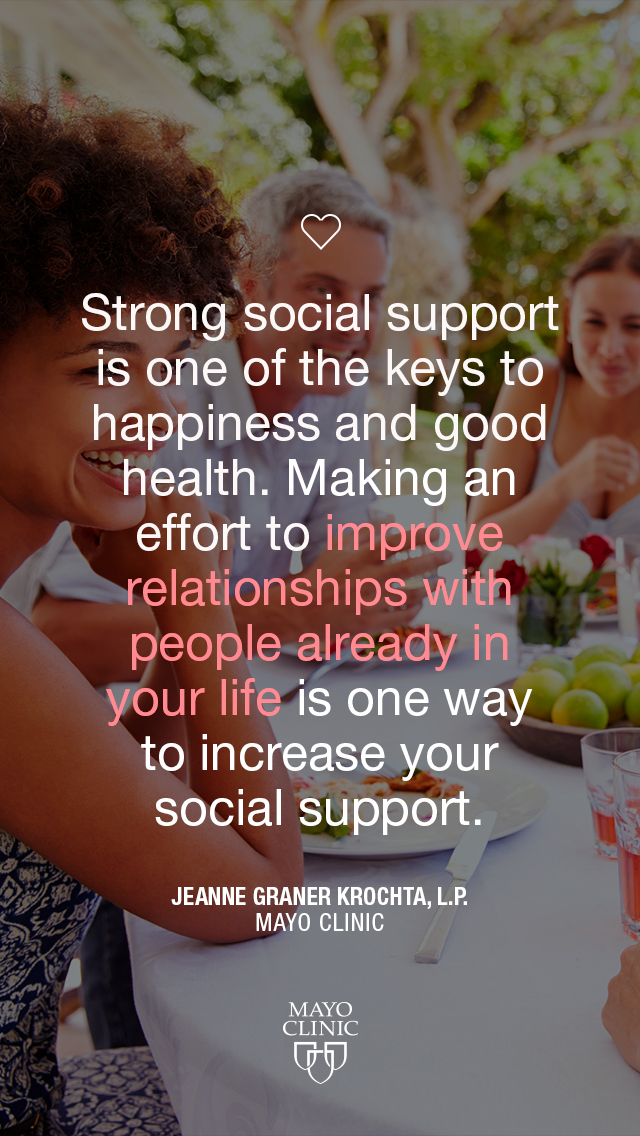 """Strong social support is one of the keys to happiness and good health. Making an effort to improve relationships with people already in your life is one way to increase your social support."" – Jeanne Graner Krochta, L.P."