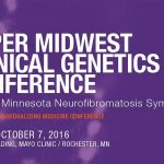 Upper Midwest Clinical Genetics Conference and the Minnesota Neurofibromatosis Symposium