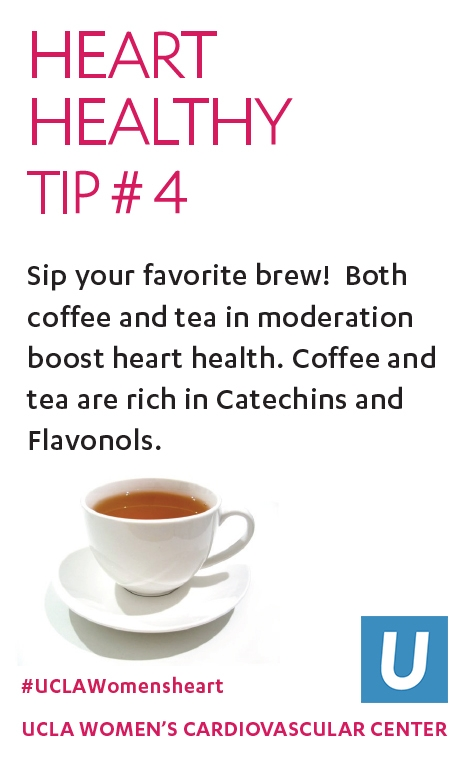 Heart Healthy Tip 4: Sip your favorite brew! Coffee and tea in moderation boost heart health. Rich in catechins and flavonols.