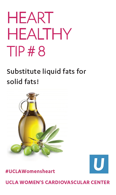 Heart Healthy Tip 8: Substitute liquid fats for solid fats!
