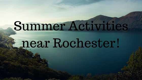 Summer Activities near Rochester!