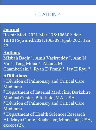 Text box containing: Citation 4 -- Journal Respir Med. 2021 Mar;178:106309. doi: 10.1016/j.rmed.2021.106309. Epub 2021 Jan 22.  Authors  Misbah Baqir  1, Amit Vasirreddy  2, Ann N Vu  3, Teng Moua  3, Alanna M Chamberlain  4, Ryan D Frank  4, Jay H Ryu  3  Affiliations  1 Division of Pulmonary and Critical Care Medicine 2 Department of Internal Medicine, Berkshire Medical Center, Pittsfield, MA, USA. 3 Division of Pulmonary and Critical Care Medicine 4 Department of Health Sciences Research All Mayo Clinic, Rochester, Minnesota, USA, except (2).