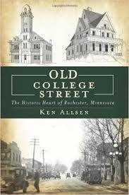 A Small Talk: Old College Street  The Historic Heart of Rochester, Minnesota By Ken Allsen_Rochester