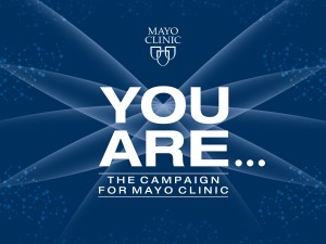 You are...The Campaign for Mayo Clinic