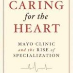 """Portada del libro, """"Caring for the Heart: Mayo Clinic and the Rise of Specialization"""""""